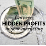 Uncover Hidden Profits in Your Marketing