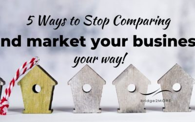 Five ways to stop comparing & market your business your way