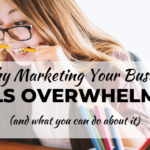Why marketing your business feels overwhelming (and what you can do about it)
